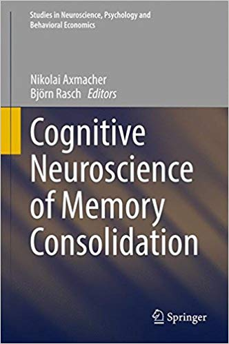 Cognitive Neuroscience Of Memory Consolidation  (Studies in Neuroscience, Psychology and Behavioral Economics)