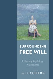 Surrounding Free Will : Psychology, Neuroscience
